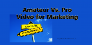 Amateur vs professional video production for marketing business
